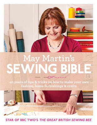 May Martin's Sewing Bible: 40 Years of Tips and Tricks (Hardback)
