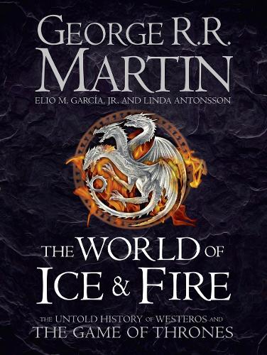 The World of Ice and Fire: The Untold History of the World of A Game of Thrones (Hardback)
