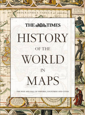 History of the World in Maps: The rise and fall of Empires, Countries and Cities (Hardback)