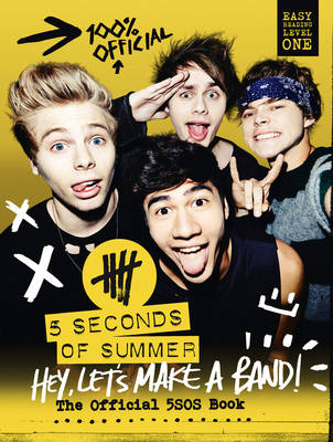 5 Seconds of Summer: Hey, Let's Make a Band!: The Official 5SOS Book (Hardback)