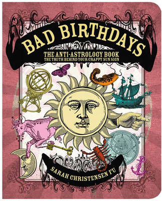 Bad Birthdays: The Truth Behind Your Crappy Sun Sign (Paperback)