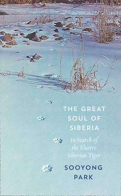 The Great Soul of Siberia: In Search of the Elusive Siberian Tiger (Hardback)