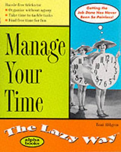 Manage Your Time the Lazy Way - The lazy way (Paperback)