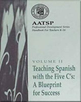 Teaching Spanish with the 5 C's: Handbook Volume 2: A Blueprint for Success - AATSP Professional Development Series (Paperback)