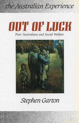 Out of Luck: Poor Australians and Social Welfare, 1788-1988 - Australian experience (Paperback)