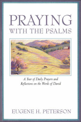 Praying with the Psalms: A Year of Daily Prayers and Reflections on the Words of David (Paperback)