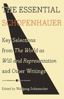 The Essential Schopenhauer: Key Selections from the World as Will and Representation and Other Writings (Paperback)