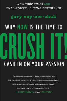 Crush It!: Why Now is the Time to Cash in on Your Passion (Hardback)