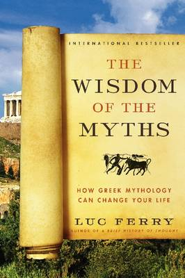 The Wisdom of the Myths: How Greek Mythology Can Change Your Life - Learning to Live (Paperback)