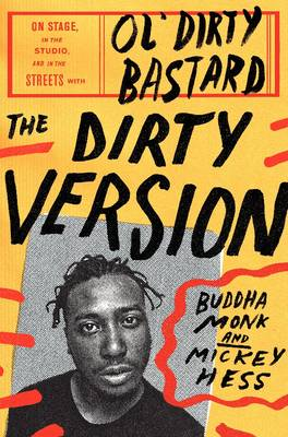 The Dirty Version: On Stage, in the Studio, and in the Streets with 'Ol Dirty Bastard (Hardback)