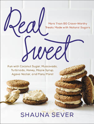 Real Sweet: More Than 80 Crave-Worthy Treats Made with Natural Sugars (Hardback)