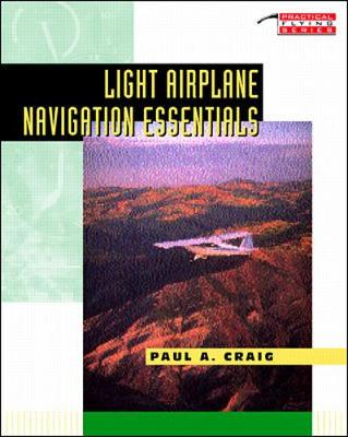 Light Airplane Navigation Essentials - Practical Flying S. (Paperback)