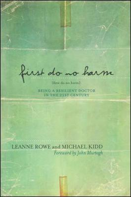 First Do No Harm: Being a Resilient Doctor in the 21st Century (Paperback)