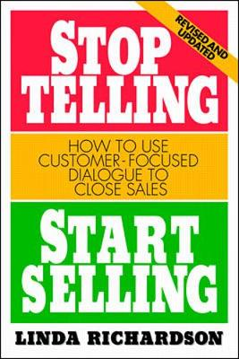 Stop Telling, Start Selling: How to Use Customer-focused Dialogue to Close Sales (Paperback)