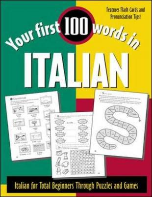 Your First 100 Words in Italian: Italian for Total Beginners Through Puzzles and Games - Your First 100 Words In!Series (Paperback)