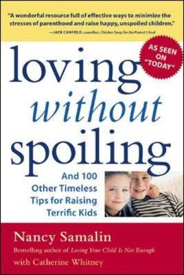 Loving without Spoiling: And 100 Other Timeless Tips for Raising Terrific Kids (Paperback)