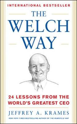 The Welch Way: 24 Lessons from the World's Greatest CEO - Mighty Managers Series (Hardback)