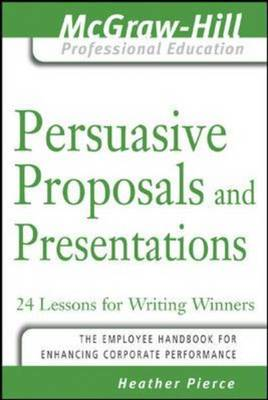 Persuasive Proposals and Presentations: 24 Lessons for Writing Winners - McGraw-Hill Professional Education Series (Paperback)