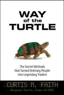 The Way of the Turtle: The Secret Methods That Turned Ordinary People into Legendary Traders (Hardback)