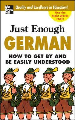 Just Enough German: How to Get by and be Easily Understood - Just Enough Phrasebook Series (Paperback)