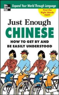 Just Enough Chinese: How to Get by and be Easily Understood - Just Enough Phrasebook Series (Paperback)