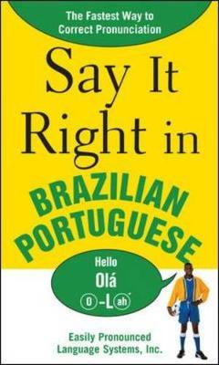 Say it Right in Brazilian Portuguese: The Fastest Way to Correct Pronunciation (Paperback)
