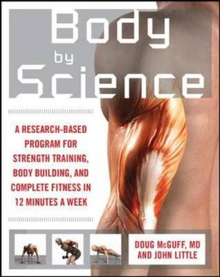 Body by Science: A Research Based Program to Get the Results You Want in 12 Minutes a Week (Paperback)