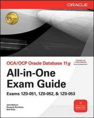 OCA/OCP Oracle Database 11g All-in-One Exam Guide: Exams 1Z0-051, 1Z0-052, 1Z0-053: Exams 1Z0-051, 1Z0-052, 1Z0-053 - Oracle Press (Mixed media product)