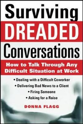 Surviving Dreaded Conversations: How to Talk Through Any Difficult Situation at Work (Paperback)
