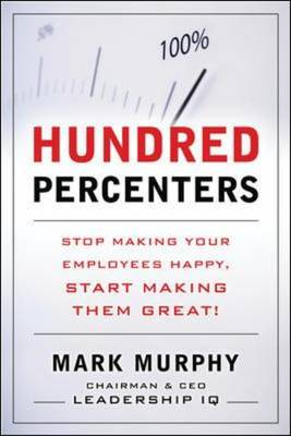 Hundred-percenters: Challenge Your Employees to Give It Their All, and They'll Give You Even More (Hardback)