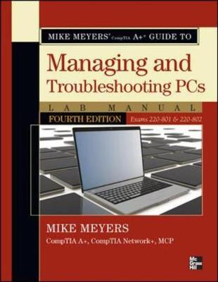 Mike Meyers' CompTIA A+ Guide to Managing and Troubleshooting PCs Lab Manual,(Exams 220-801 & 220-802) (Paperback)