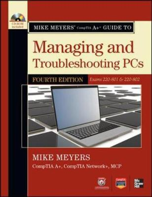 Mike Meyers' CompTIA A+ Guide to Managing and Troubleshooting PCs, (Exams 220-801 & 220-802) (Mixed media product)