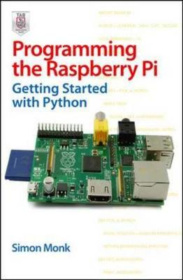 Programming the Raspberry Pi: Getting Started with Python (Paperback)