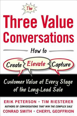 The Three Value Conversations: How to Create, Elevate, and Capture Customer Value at Every Stage of the Long-Lead Sale (Hardback)