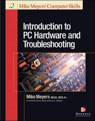 Introduction to PC Hardware and Troubleshooting - Mike Meyers' Computer Skills (Paperback)