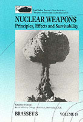 Nuclear Weapons: Principles, Effects and Survivability - Brassey's New Battlefield Weapons Systems & Technology Series into the 21st Century v. 10 (Paperback)