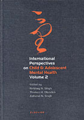 International Perspectives on Child and Adolescent Mental Health: Volume 2: Selected Proceedings of the 2nd International Conference on Child and Adolescent Mental Health, Kuala Lumpur, June 2000 - International Perspectives on Child and Adolescent Mental Health v. 2 (Hardback)