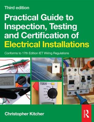 Practical Guide to Inspection, Testing and Certification of Electrical Installations (Paperback)