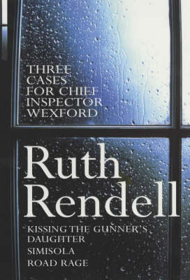 "Three Cases for Chief Inspector Wexford: ""Kissing the Gunner's Daughter"", ""Simisola"", ""Road Rage"" (Paperback)"