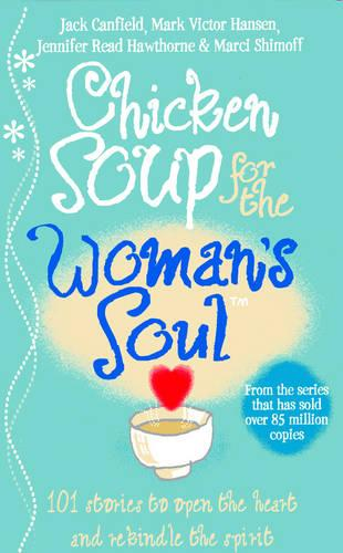 Chicken Soup for the Woman's Soul: Stories to Open the Heart and Rekindle the Spirits of Women (Paperback)