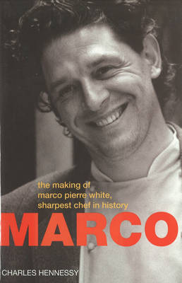 Marco Pierre White: Making of Marco Pierre White,Sharpest Chef in History (Hardback)
