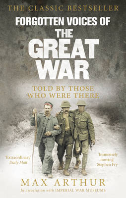 Forgotten Voices of the Great War: A New History of WWI in the Words of the Men and Women Who Were There (Paperback)