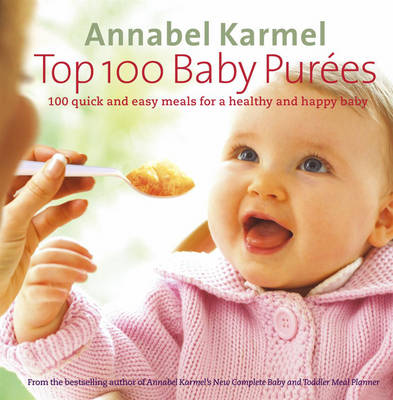 Top 100 Baby Purees: 100 Quick and Easy Meals for a Healthy and Happy Baby (Hardback)