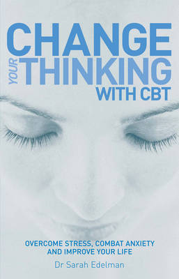 Change Your Thinking with CBT: Overcome Stress, Combat Anxiety and Improve Your Life (Paperback)