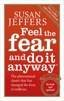 Feel the Fear and Do it Anyway: The Phenomenal Classic That Has Changed the Lives of Millions (Paperback)