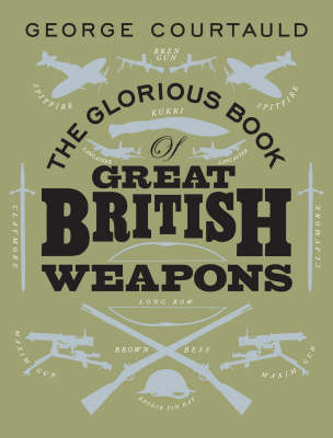 The Glorious Book of Great British Weapons (Hardback)