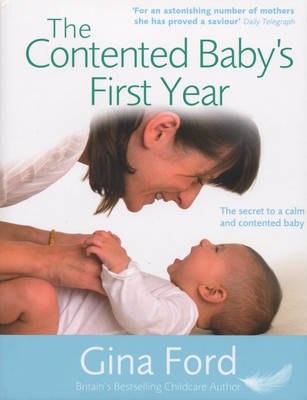 The Contented Baby's First Year: The Secret to a Calm and Contented Baby (Hardback)