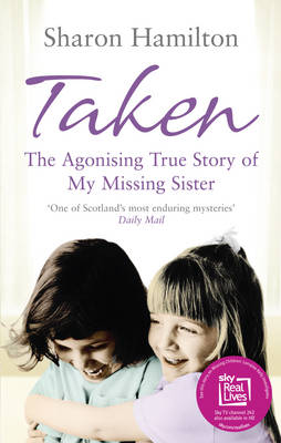 Taken: The Agonising True Story of My Missing Sister (Paperback)