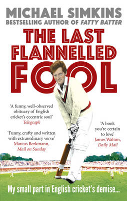 The Last Flannelled Fool: My Small Part in English Cricket's Demise and Its Large Part in Mine (Paperback)