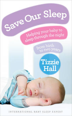 Save Our Sleep: Helping Your Baby to Sleep Through the Night, from Birth to Two Years (Paperback)